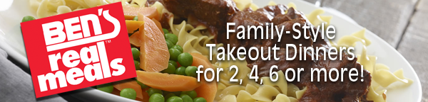 Ben's Real Meals: Family-Style Takeout Dinners for 2, 4, 6 or more!